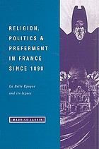 Religion, politics, and preferment in France since 1890 : la Belle Epoque and its legacy