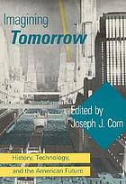 Imagining tomorrow : history, technology, and the American future