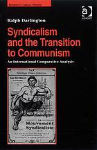 Syndicalism and the transition to communism : an international comparative analysis