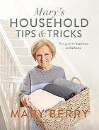 Mary's household tips & tricks : your guide to happiness in the home