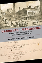 Vagrants and vagabonds : poverty and mobility in the early American republic