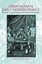 Orientalism in early modern France : Eurasian trade, exoticism and the ancien régime
