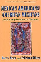Mexican Americans, American Mexicans : from Conquistadors to Chicanos