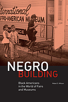 Negro building : Black Americans in the world of fairs and museums