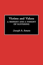 Victims and values : a history and a theory of suffering