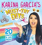 Karina Garcia's must-try DIYs : 20 crafts & life hacks