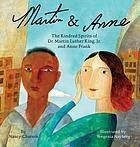 Martin & Anne : the Kindred Spirits of Martin Luther King, Jr. and Anne Frank