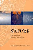 Reconstructing nature : the engagement of science and religion