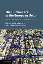 The human face of the European Union : are EU law and policy humane enough?