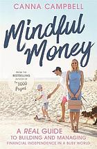 Mindful money : a real guide to building and managing financial independence in a busy world.
