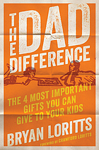 The dad difference : the 4 most important gifts you can give to your kids