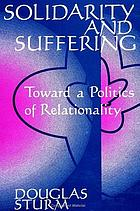 Solidarity and suffering : toward a politics of relationality