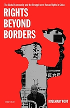 Rights beyond borders : the global community and the struggle over human rights in China