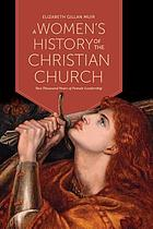 Book cover for A women's history of the Christian church : two thousand years of female leadership