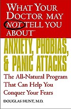 What your doctor may not tell you about anxiety and phobias