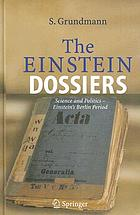 The Einstein Dossiers : Science and Politics -- Einstein's Berlin Period with an Appendix on Einstein's FBI File