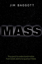 Mass : the quest to understand matter from Greek atoms to quantum fields