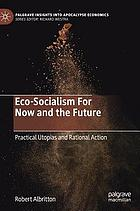 Eco-socialism for now and the future : practical utopias and rational action