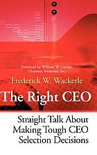 The right CEO : straight talk about making tough CEO selection decisions