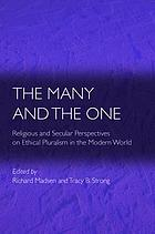 The Many and the One : Religious and Secular Perspectives on Ethical Pluralism in the Modern World.