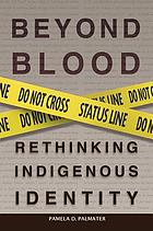 Beyond blood : rethinking indigenous identity