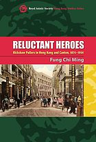 Reluctant heroes : rickshaw pullers in Hong Kong and Canton, 1874-1954