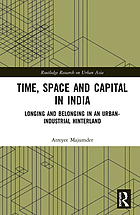 Time, space and capital in India : longing and belonging in an urban-industrial hinterland