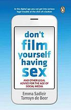 Don't film yourself having sex : and other legal advice to see you through the age of social media