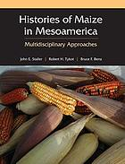 Histories of maize : multidisciplinary approaches to the prehistory, linguistics, biogeography, domestication, and evolution of maize