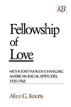 Fellowship of love : Methodist women changing American racial attitudes 1920-1968