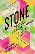 The stone reader : modern philosophy in 133 arguments
