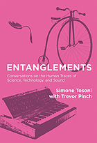 Entanglements : conversations on the human traces of science, technology, and sound