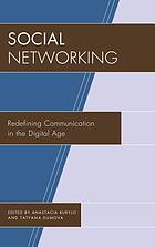 Social networking : redefining communication in the digital age