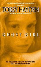 Ghost girl : the true story of a child in peril and the teacher who saved her