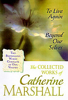 The collected works of Catherine Marshall : two bestselling works complete in one volume.