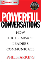 Powerful conversations : how high impact leaders communicate