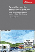 Devolution and the Scottish Conservatives : banal activism, electioneering and the politics of irrelevance