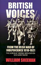 British voices from the Irish War of Independence 1918-1921 : the words of British servicemen who were there