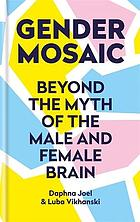 Gender mosaic : beyond the myth of the male and female brain