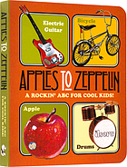 Apples to zeppelin : a rockin' ABC for cool kids!