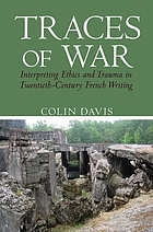 Traces of War : Interpreting Ethics and Trauma in Twentieth-Century French Writing