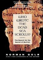 Who wrote the Dead Sea scrolls? : the search for the secret of Qumran