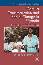 Conflict transformation and social change in Uganda : remembering after violence