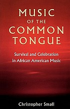 Music of the common tongue : survival and celebration in African American music