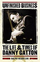 Unfinished business : the life & times of Danny Gatton
