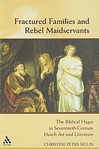 Fractured families and rebel maidservants : the Biblical Hagar in seventeenth-century Dutch art and literature
