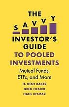 The savvy investor's guide to pooled investments : mutual funds, ETFs, and more