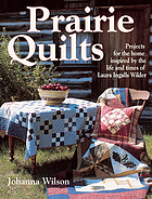 Prairie quilts : projects for the home inspired by the life and times of Laura Ingalls Wilder