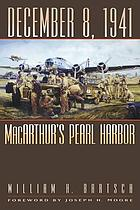 December 8, 1941 : MacArthur's Pearl Harbor