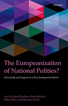 The Europeanization of national polities? : citizenship and support in a post-enlargement union